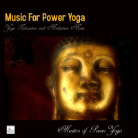 Music for Power Yoga,Yoga Relaxation and Meditation Music by Masters of Power Yoga